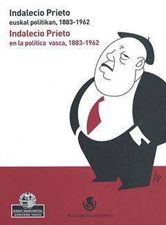 Indalecio Prieto en la política vasca, 1883-1962