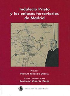 Indalecio Prieto y los enlaces ferroviarios de Madrid