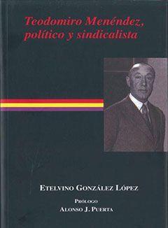 Teodomiro Menéndez. Político y sindicalista