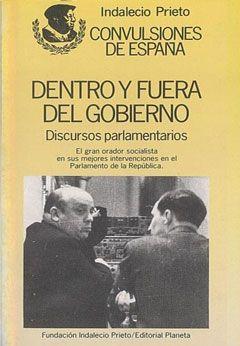 Dentro y fuera del gobierno. Discursos parlamentarios (antología), Indalecio Prieto