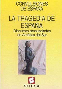La tragedia de España. Discursos pronunciados en América del Sur