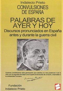 Palabras de ayer y hoy. Discursos pronunciados en España antes y durante la guerra civil, Indalecio Prieto